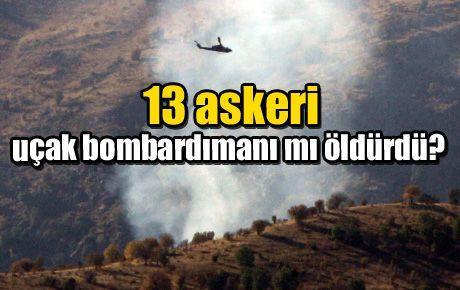 13 askeri uçak bombardımanı mı öldürdü?