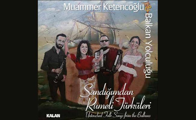 Muammer Ketencoğlu ve Balkan Yolculuğu Topluluğu'ndan yeni albüm