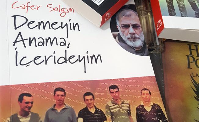 Cafer Solgun'un 12 Eylül tanıklığı: Demeyin Anama, İçerideyim...