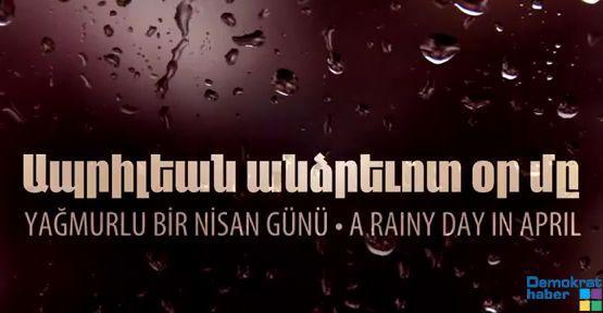 24 Nisan kurbanlarının anısına: Yağmurlu bir Nisan günü