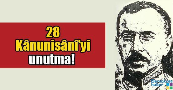 28 Kânunisânî'yi unutma!