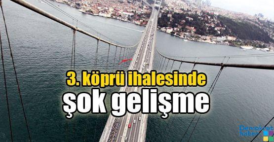 3. köprü ihalesinde şok gelişme