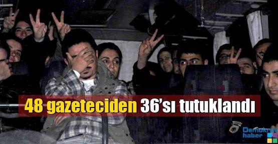 48 gazeteciden 36'sı tutuklandı