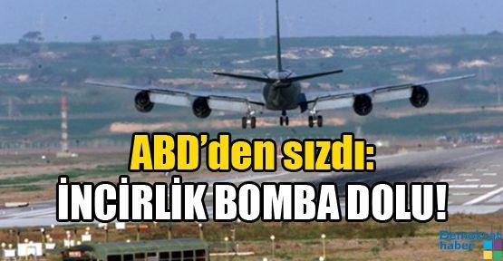 ABD'den sızdı: İNCİRLİK BOMBA DOLU!