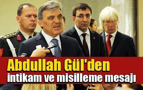 Abdullah Gül'den intikam ve misilleme mesajı