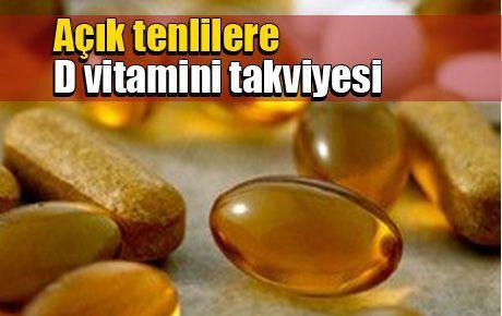 Açık tenlilere D vitamini takviyesi
