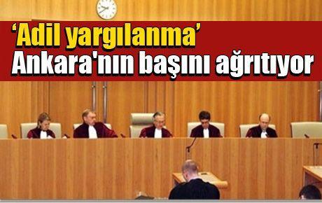 'Adil yargılanma' Ankara'nın başını ağrıtıyor