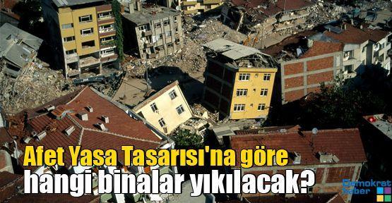 Afet Yasa Tasarısı'na göre hangi binalar yıkılacak?