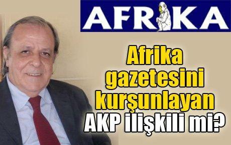 Afrika gazetesini kurşunlayan AKP ilişkili mi?