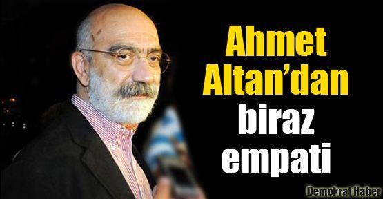 Ahmet Altan'dan biraz empati