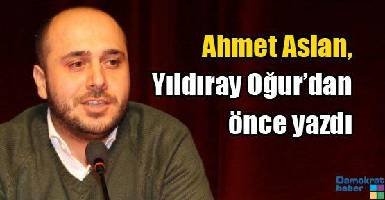 Ahmet Aslan, Oğur'dan önce yazdı