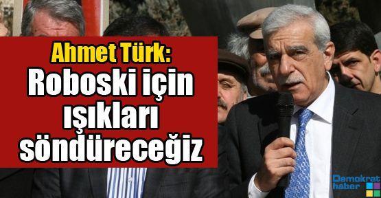 Ahmet Türk: Roboski için ışıkları söndüreceğiz