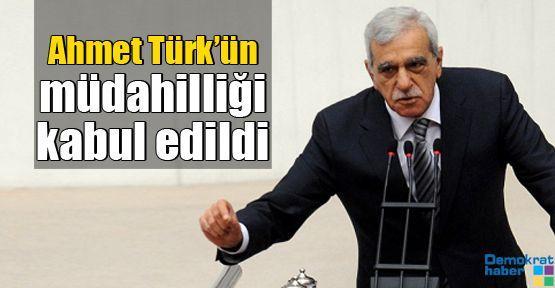 Ahmet Türk'ün müdahilliği kabul edildi