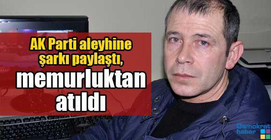 AK Parti aleyhine şarkı paylaştı, memurluktan atıldı