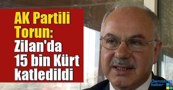 AK Partili Torun: Zilan'da 15 bin Kürt katledildi