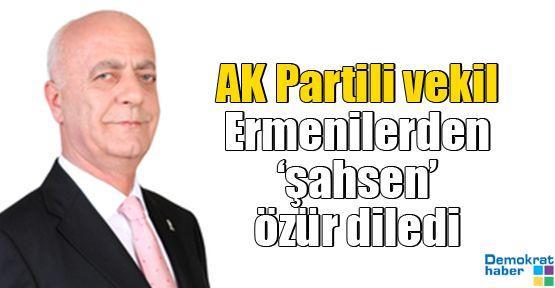 AK Partili vekil Ermenilerden 'şahsen' özür diledi