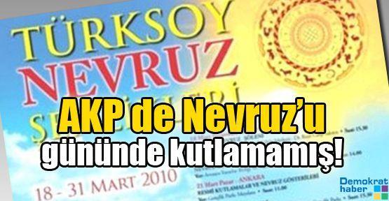 AKP de Nevruz'u gününde kutlamamış!