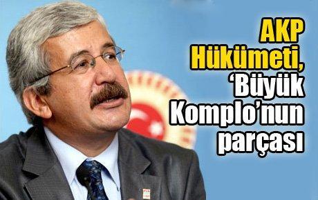AKP Hükümeti, 'Büyük Komplo'nun parçası