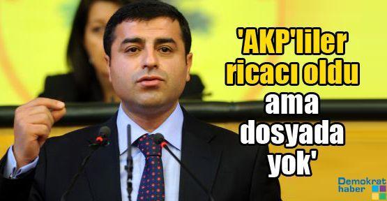 'AKP'liler ricacı oldu ama dosyada yok'
