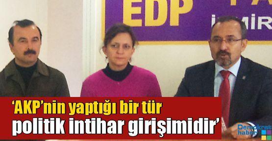 'AKP'nin yaptığı bir tür politik intihar girişimidir'