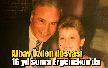 Albay Özden dosyası 16 yıl sonra Ergenekon'da