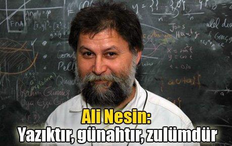 Ali Nesin: Yazıktır, günahtır, zulümdür