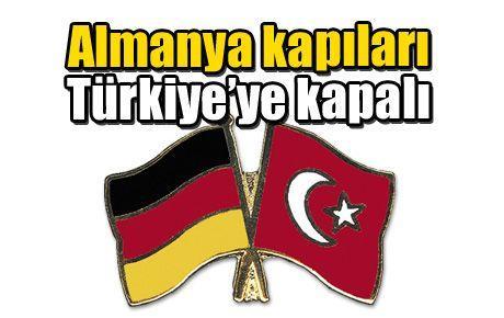Almanya kapıları Türkiye'ye kapalı