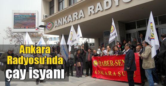 Ankara Radyosu'nda çay isyanı