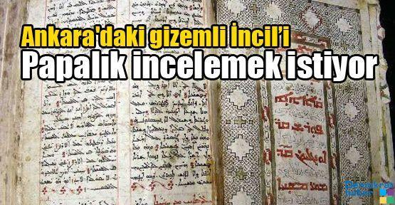 Ankara'daki gizemli İncil'i Papalık incelemek istiyor