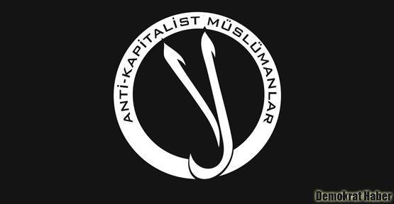 Antikapitalist Müslümanlar'dan kınama ve çağrı