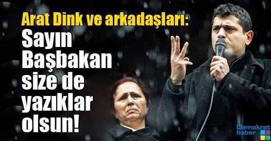 Arat Dink ve arkadaşları: Sayın Başbakan size de yazıklar olsun!