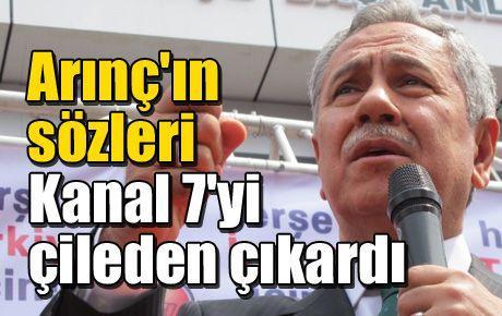 Arınç'ın sözleri Kanal 7'yi çileden çıkardı