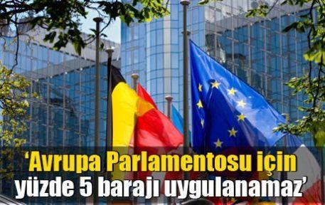 'Avrupa Parlamentosu için yüzde 5 barajı uygulanamaz'