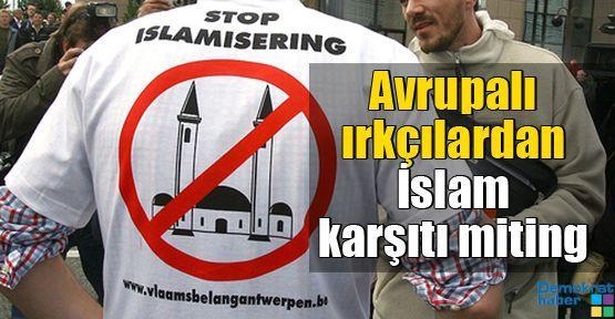 Avrupalı ırkçılardan İslam karşıtı miting