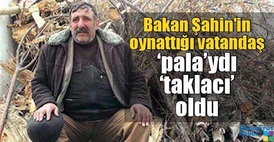 Bakan Şahin'in oynattığı vatandaş 'pala'ydı 'taklacı' oldu