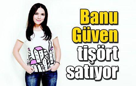 Banu Güven tişört satıyor