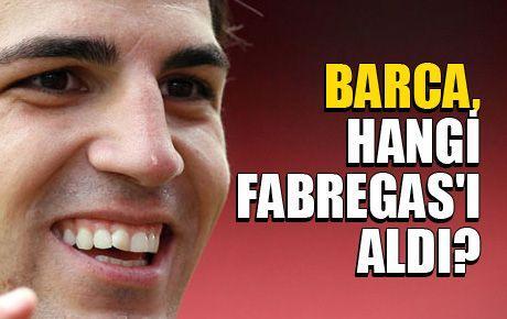 Barca, hangi Fabregas'ı aldı?