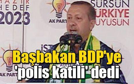Başbakan BDP'ye 'polis katili' dedi
