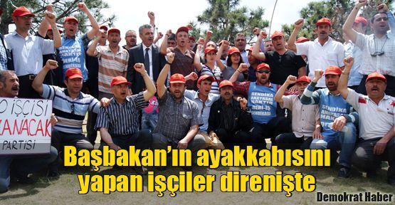 Başbakan'ın ayakkabısını yapan işçiler direnişte