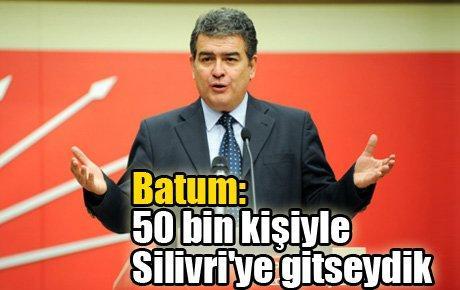 Batum: 50 bin kişiyle Silivri'ye gitseydik