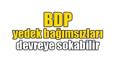 BDP yedek bağımsızları devreye sokabilir