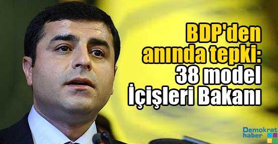BDP'den anında tepki: 38 model İçişleri Bakanı