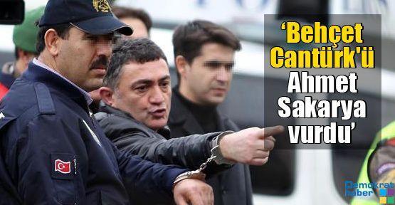 'Behçet Cantürk'ü Ahmet Sakarya vurdu'
