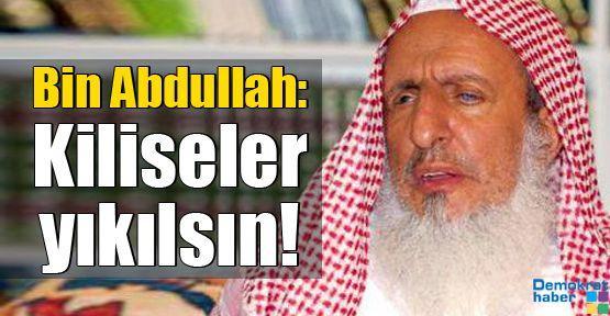 Bin Abdullah: Kiliseler yıkılsın!