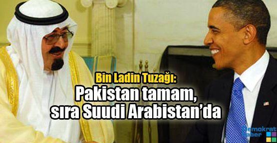 Bin Ladin Tuzağı: Pakistan tamam, sıra Suudi Arabistan'da