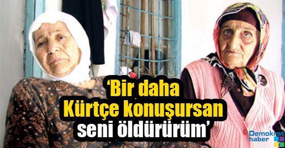 'Bir daha Kürtçe konuşursan seni öldürürüm'