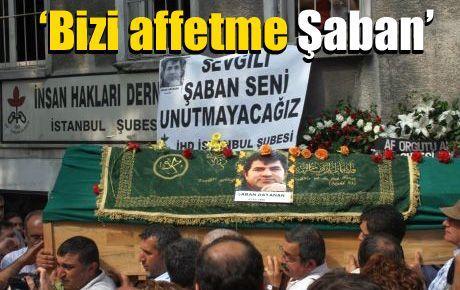 'Bizi affetme Şaban'