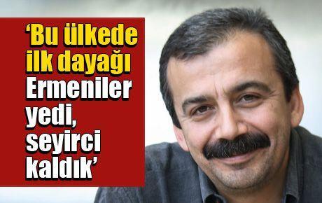 'Bu ülkede ilk dayağı Ermeniler yedi seyirci kaldık'