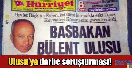 Bülent Ulusu'ya darbe soruşturması!