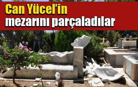 Can Yücel'in mezarını parçaladılar